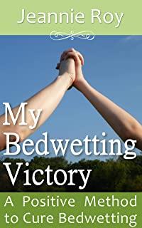 My Bedwetting Victory: A Positive Method to Cure Bedwetting
