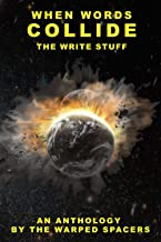When Words Collide: The Write Stuff: An Anthology By The Warped Spacers