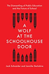 A Wolf at the Schoolhouse Door: The Dismantling of Public Education and the Future of School Kindle Edition