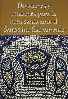 Devociones y oraciones para la hora santa ante el Santísimo Sacramento (Spanish Edition)