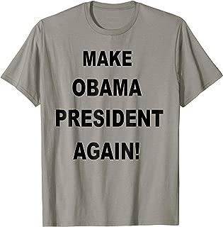 Make Obama President Again! T-shirt, Anti- Trump Resist