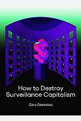 How to Destroy Surveillance Capitalism Kindle Edition