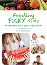 Feeding Picky Kids : The Natural Way to Handle Picky Eaters