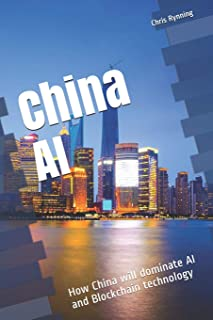 China AI: How China will dominate AI and Blockchain technology (One hour China reads)