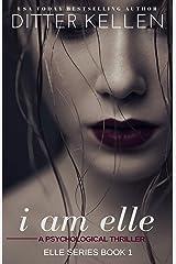 I Am Elle: A Psychological Thriller Kindle Edition