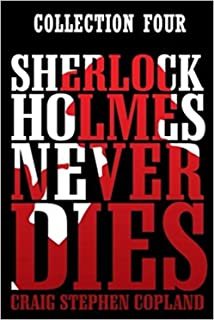 Sherlock Holmes Never Dies - Collection Four (Second Edition): Four New Sherlock Holmes Mysteries