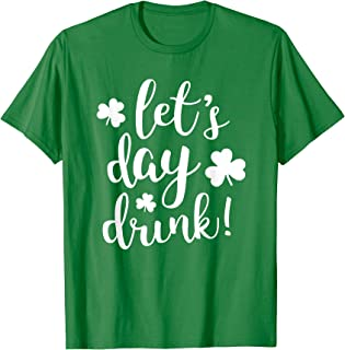 Lets Day Drink St Pattys Day Shamrock Green Shirt Top Women T-Shirt