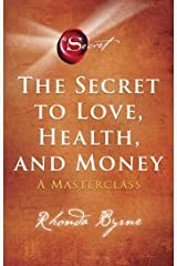 The Secret to Love, Health, and Money: A Masterclass (The Secret Library Book 5) Kindle Edition