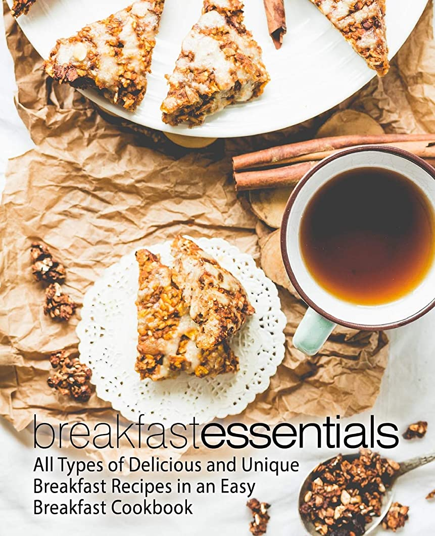 足音隔離する僕のBreakfast Essentials: All Types of Delicious and Unique Breakfast Recipes in an Easy Breakfast Cookbook