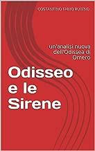 Odisseo e le Sirene: un'analisi nuova dell'Odissea di Omero (Italian Edition)