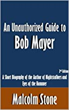 An Unauthorized Guide to Bob Mayer: A Short Biography of the Author of Nightstalkers and Eyes of the Hammer [Article, 2nd Edition]