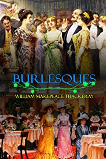 BURLESQUES BY WILLIAM MAKEPEACE THACKERAY : Classic Edition Illustrations: Classic Edition Illustrations
