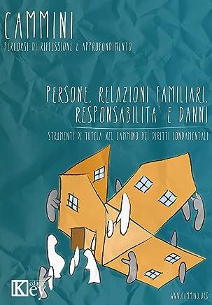 Persone, relazioni familiari, responsabilita' e danni: Strumenti di tutela nel CAMMINO dei diritti fondamentali (Cammini. Percorsi di riflessione e approfondimento)