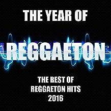 The Year Of Reggaeton (The Best Of Reggaeton Hits 2016)
