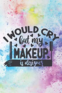 I Would Cry But My Makeup Is Designer: Funny Makeup Notebook Workbook Journal Diary - women and girls