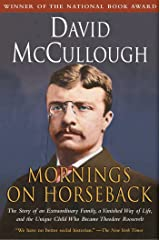 Mornings on Horseback: The Story of an Extraordinary Faimly, a Vanished Way of Life and the Unique Child Who Became Theodore Roosevelt Kindle Edition