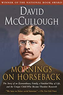 Mornings on Horseback: The Story of an Extraordinary Faimly, a Vanished Way of Life and the Unique Child Who Became Theodo...
