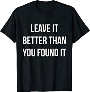 Leave It Better Than You Found It T Shirt