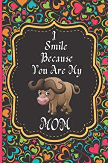 I Smile Because You Are My Mom: Best Buffalo Notebook Journal For Mom, Mommy, Mothers Gift From Daughter & Son, Mother's D...