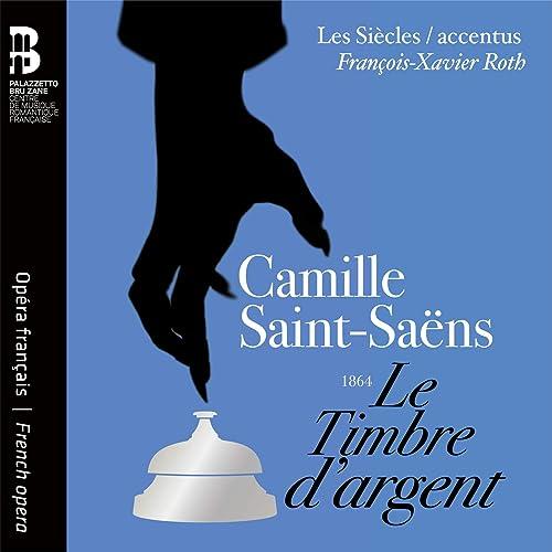 Camille Saint-Saëns: Le Timbre d'argent by Les Siècles, François-Xavier Roth,  Accentus, Hélène Guilmette, Jodie Devos on Amazon Music - Amazon.com