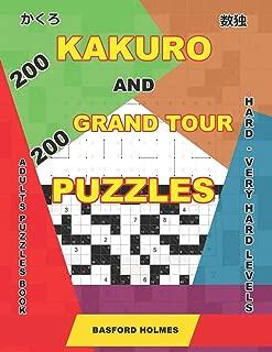 200 Kakuro and 200 Grand Tour puzzles. Adults puzzles book. Hard - very hard levels.: Kakuro sudoku and logic puzzles. (Kakuro and puzzles Grand Tour)