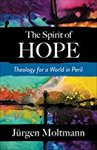 The Spirit of Hope: Theology for a World in Peril