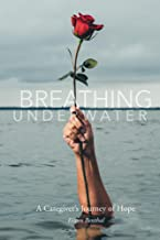 Breathing Underwater: A Caregiver's Journey of Hope