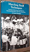 Marching Band Techniques: Designing, Rehearsing, and Perfecting Marching Band Shows with School Ensembles