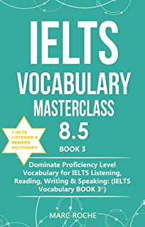 IELTS Vocabulary Masterclass 8.5 © BOOK 3 + IELTS Listening & Reading Dictionary: Dominate Proficiency Level Vocabulary fo...