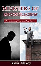 Ministers of Reconciliation: Proclaiming The God We Know
