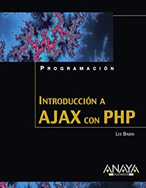 Introduccion a Ajax con PHP/ Beginning Ajax with PHP (Spanish Edition)