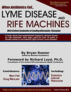 When Antibiotics Fail: Lyme Disease and Rife Machines, with Critical Evaluation of Leading Alternative Therapies