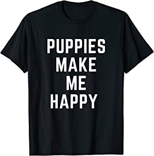 puppies make me happy t shirt