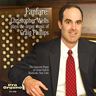 Fanfare: Christopher Wells Plays the Organ Music of Craig Phillips
