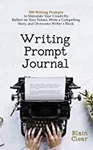 Writing Prompt Journal: 300 Writing Prompts to Stimulate Your Creativity, Reflect on Your Values, Write a Compelling Stor...