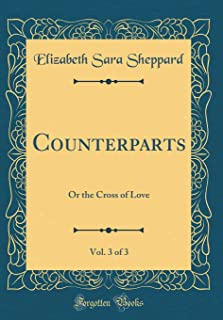 Counterparts, Vol. 3 of 3: Or the Cross of Love (Classic Reprint)