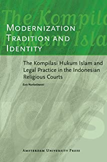 Modernization, Tradition and Identity: The Kompilasi Hukum Islam and Legal Practice in the Indonesian Religious Courts (ICAS Publications)