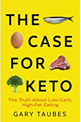 The Case for Keto: The Truth About Low-Carb, High-Fat Eating (English Edition) Format Kindle