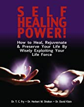 Self Healing Power!: How to Heal, Rejuvenate & Preserve Your Life by Maximizing & Wisely Exploiting Your Life Force