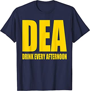 DEA - Drink Every Afternoon Funny Drinking Parody Gift T-Shirt