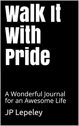 Walk It With Pride: A Wonderful Journal for an Awesome Life (English Edition)