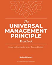 The Universal Management Principle Workbook: How to Motivate Your Team Better
