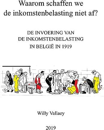 Waarom schaffen we de inkomstenbelasting niet af?: De invoering van de inkomstenbelasting in België in 1919