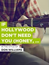 If Hollywood Don't Need You (Honey, I Still Do)