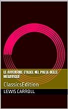 Le avventure d'Alice nel paese delle meraviglie: ClassicsEdition (Italian Edition)