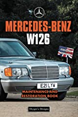 MERCEDES-BENZ W126: MAINTENANCE AND RESTORATION BOOK (English editions) Paperback