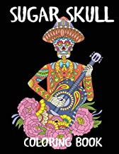 Sugar Skull Coloring Book: A Day of the Dead Adult Coloring Book (Adult Coloring Books)