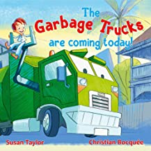The Garbage Trucks Are Coming Today!: A fun read for any child who loves garbage trucks