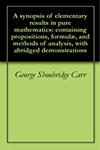 A synopsis of elementary results in pure mathematics: containing propositions, formulæ, and methods of analysis, with abridged demonstrations