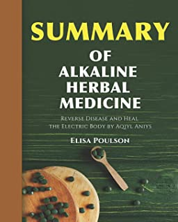 Summary Of Alkaline Herbal Medicine: Reverse Disease and Heal the Electric Body by Aqiyl Aniys
